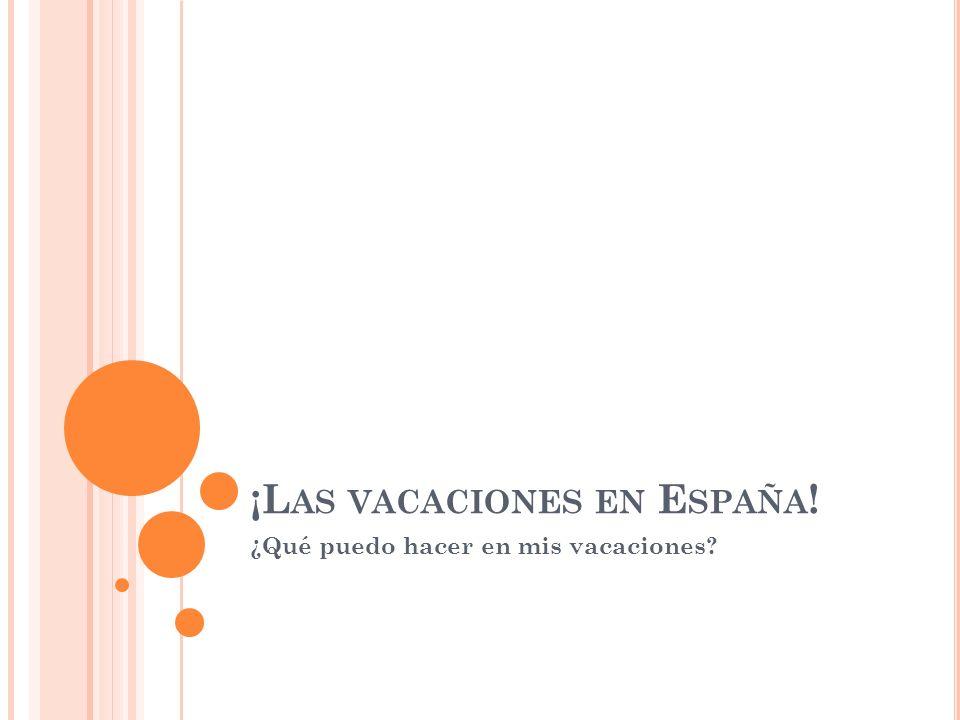 ¡L AS VACACIONES EN E SPAÑA ! ¿Qué puedo hacer en mis vacaciones?