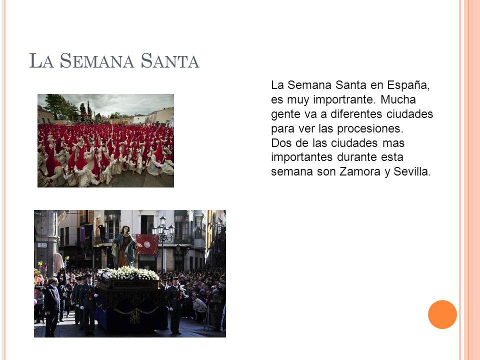 L A S EMANA S ANTA La Semana Santa en España, es muy importrante. Mucha gente va a diferentes ciudades para ver las procesiones. Dos de las ciudades m