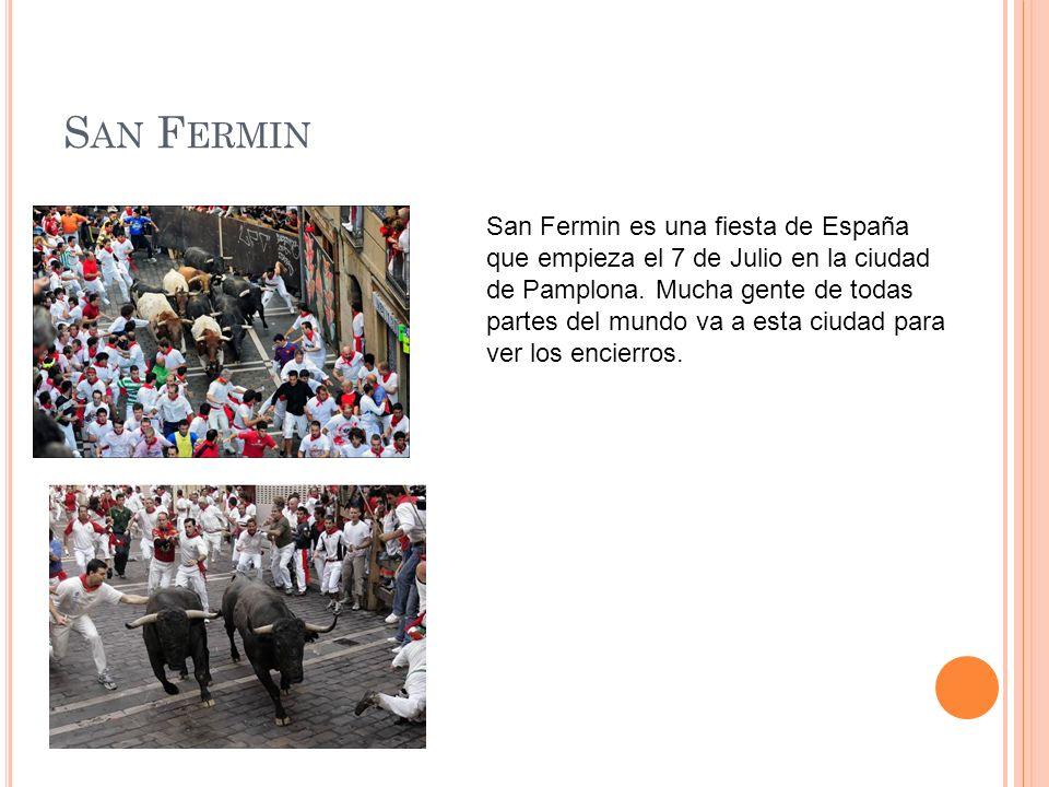 S AN F ERMIN San Fermin es una fiesta de España que empieza el 7 de Julio en la ciudad de Pamplona. Mucha gente de todas partes del mundo va a esta ci