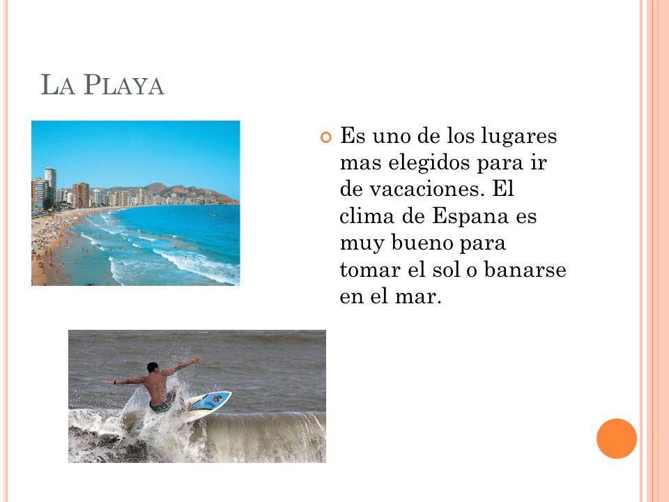 L A P LAYA Es uno de los lugares mas elegidos para ir de vacaciones. El clima de Espana es muy bueno para tomar el sol o banarse en el mar.