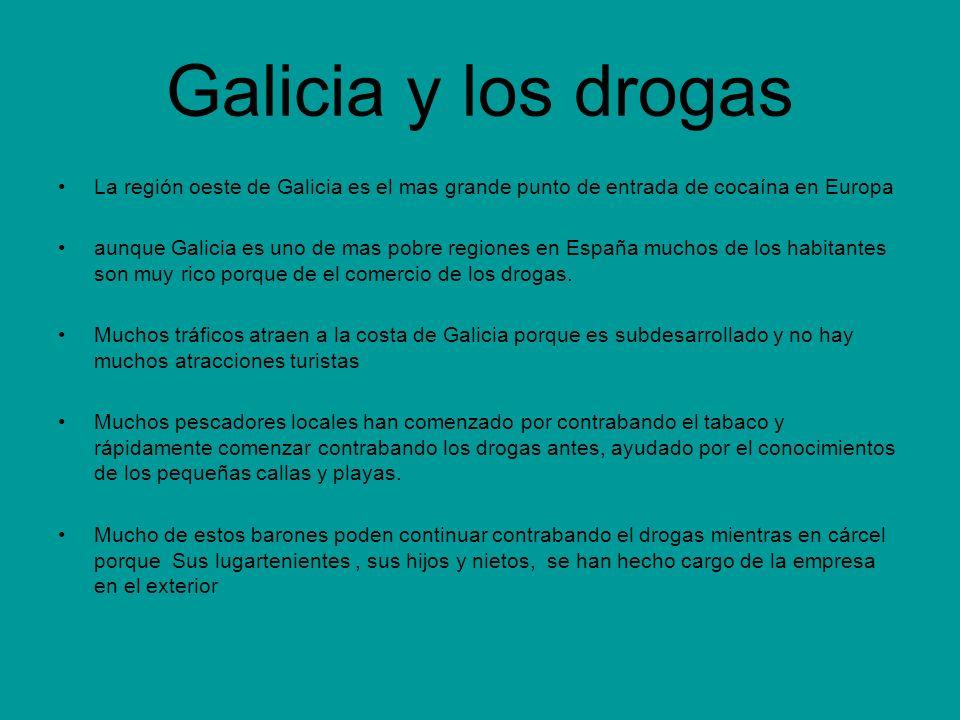 Galicia y los drogas La región oeste de Galicia es el mas grande punto de entrada de cocaína en Europa aunque Galicia es uno de mas pobre regiones en