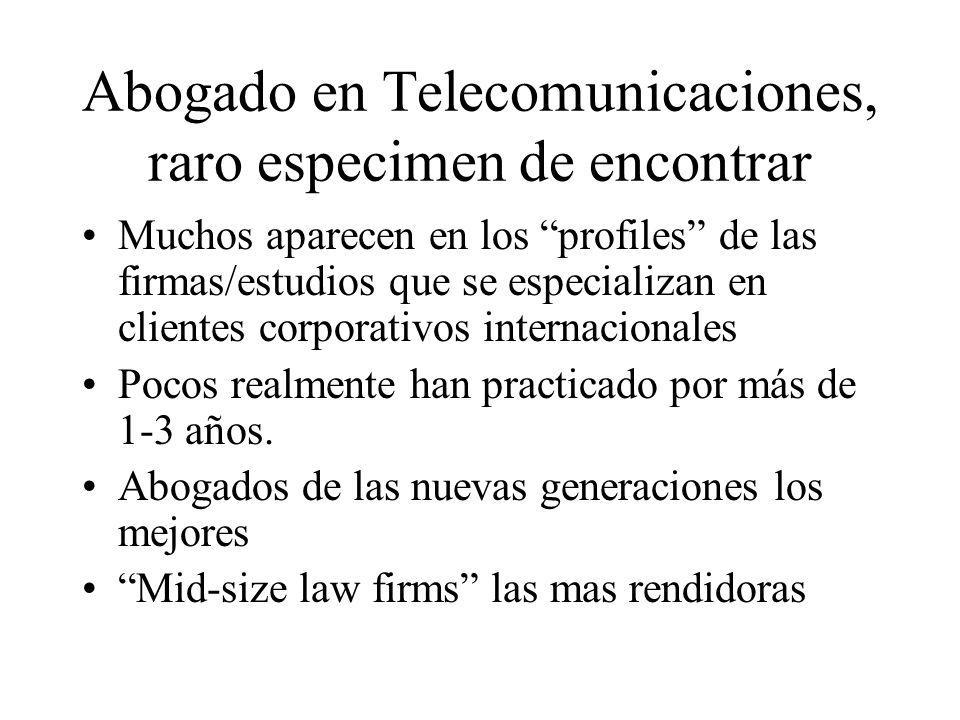 Abogado en Telecomunicaciones, raro especimen de encontrar Muchos aparecen en los profiles de las firmas/estudios que se especializan en clientes corporativos internacionales Pocos realmente han practicado por más de 1-3 años.