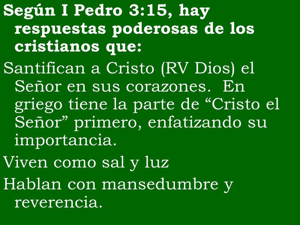 Según I Pedro 3:15, hay respuestas poderosas de los cristianos que: Santifican a Cristo (RV Dios) el Señor en sus corazones. En griego tiene la parte