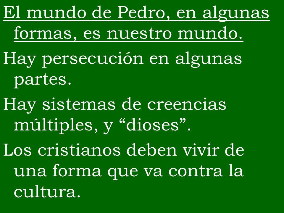 El mundo de Pedro, en algunas formas, es nuestro mundo. Hay persecución en algunas partes. Hay sistemas de creencias múltiples, y dioses. Los cristian
