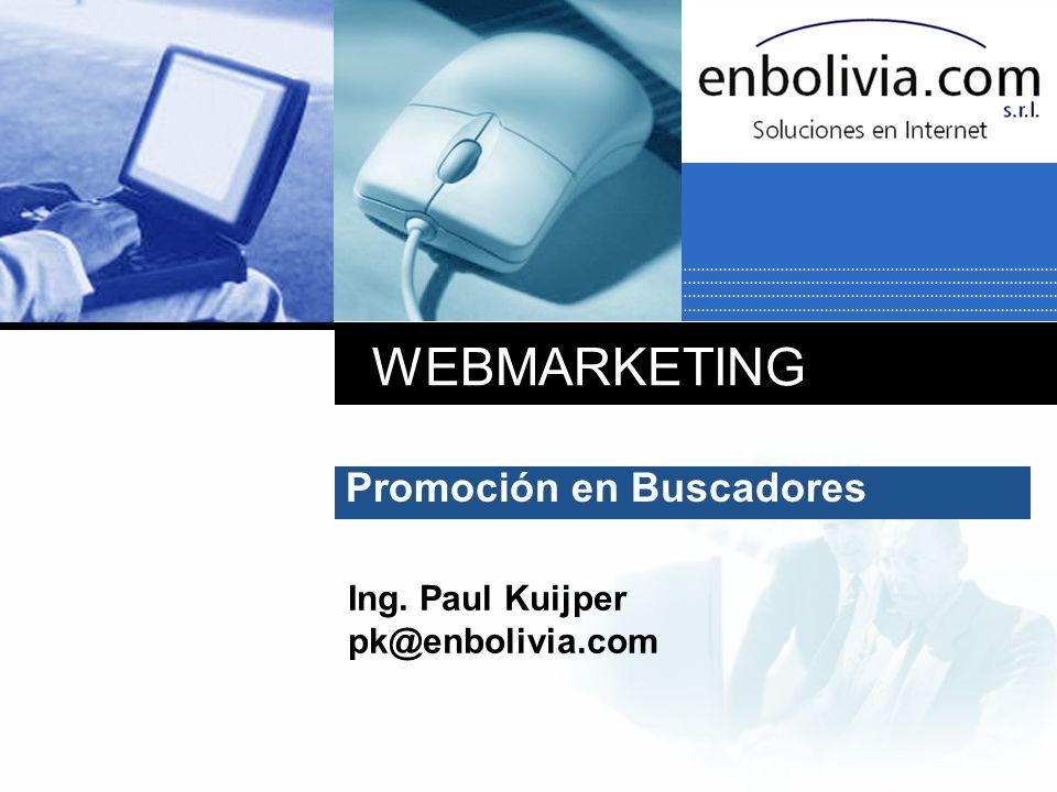 WEBMARKETING Promoción en Buscadores Ing. Paul Kuijper pk@enbolivia.com