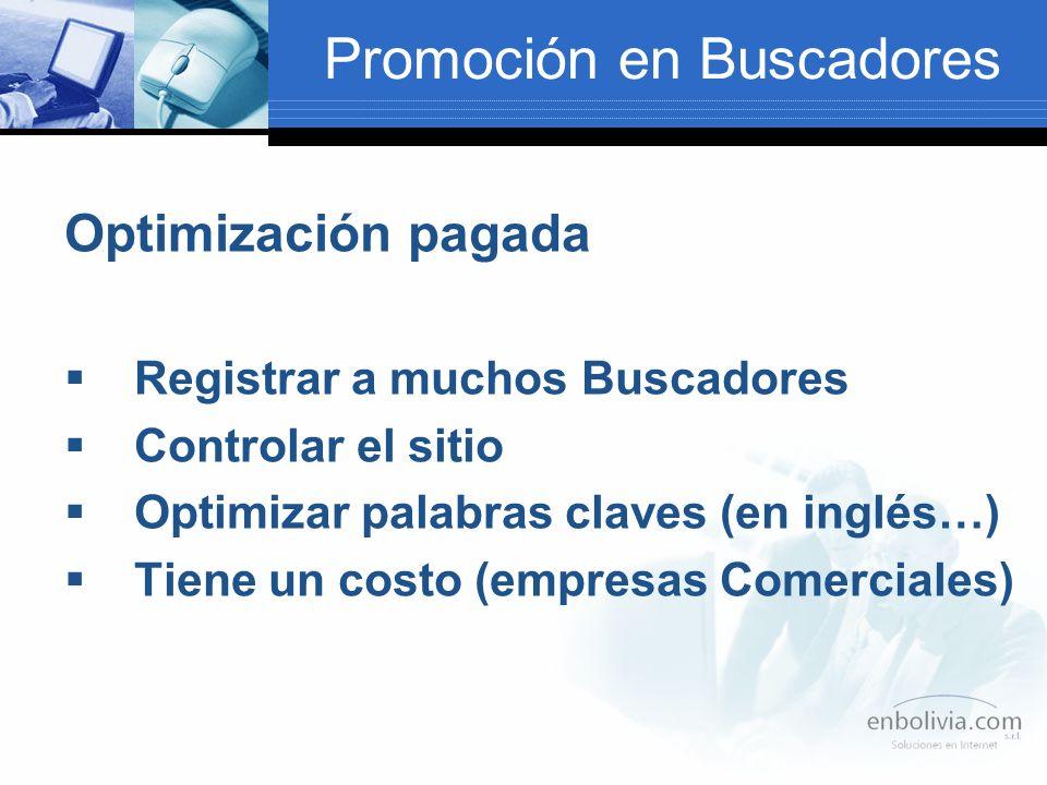 Promoción en Buscadores Optimización pagada Registrar a muchos Buscadores Controlar el sitio Optimizar palabras claves (en inglés…) Tiene un costo (empresas Comerciales)