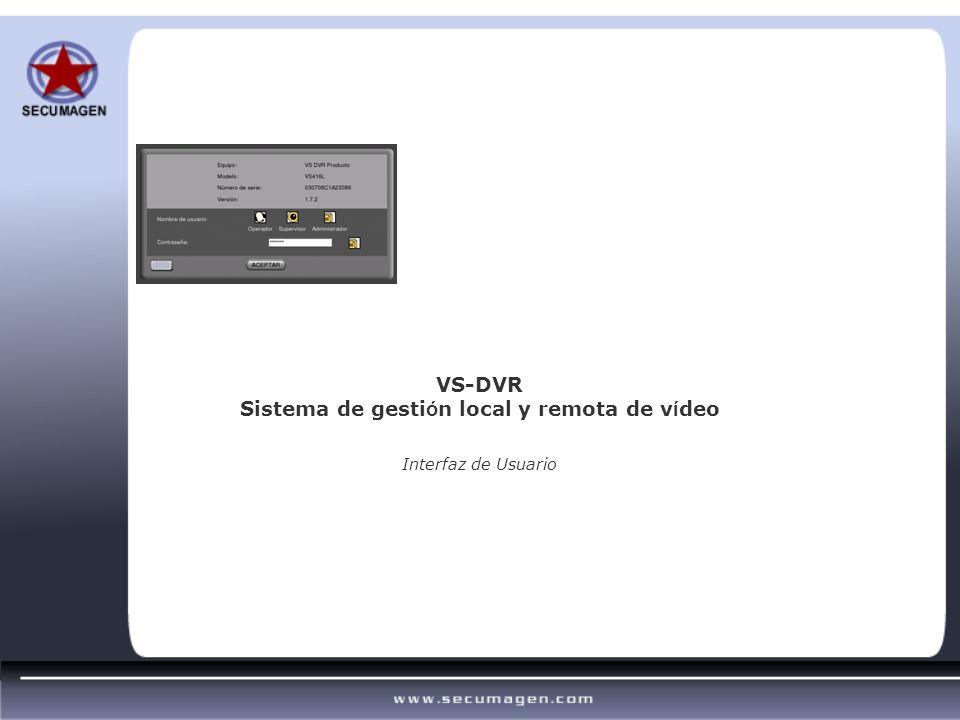 Interfaz de Usuario VS-DVR Sistema de gesti ó n local y remota de v í deo