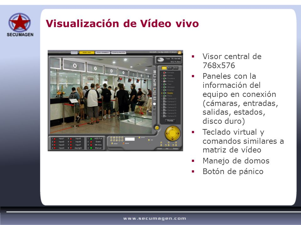 Visualización de Vídeo vivo Visor central de 768x576 Paneles con la información del equipo en conexión (cámaras, entradas, salidas, estados, disco dur
