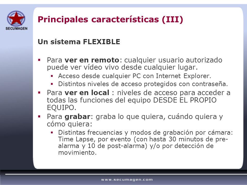 Principales características (III) Un sistema FLEXIBLE Para ver en remoto: cualquier usuario autorizado puede ver vídeo vivo desde cualquier lugar. Acc