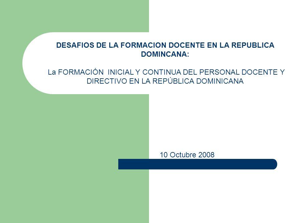 DESAFIOS DE LA FORMACION DOCENTE EN LA REPUBLICA DOMINCANA: La FORMACIÓN INICIAL Y CONTINUA DEL PERSONAL DOCENTE Y DIRECTIVO EN LA REPÚBLICA DOMINICAN