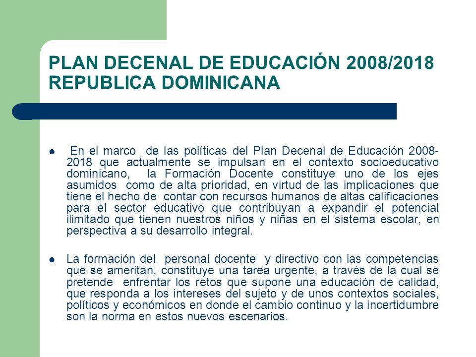 PLAN DECENAL DE EDUCACIÓN 2008/2018 REPUBLICA DOMINICANA En el marco de las políticas del Plan Decenal de Educación 2008- 2018 que actualmente se impu