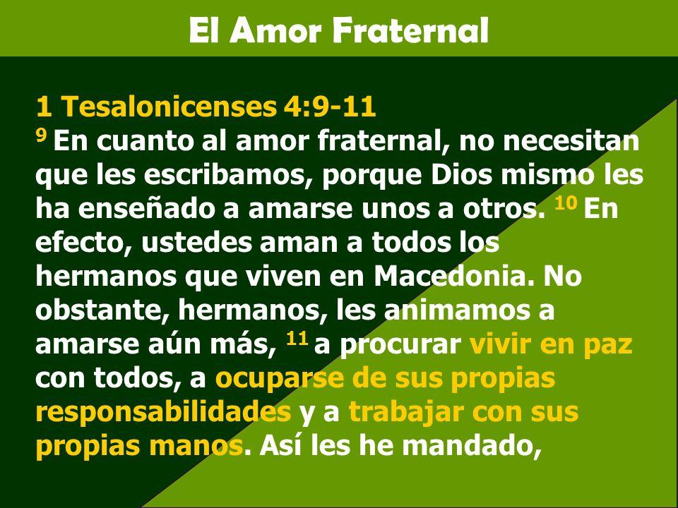 El Amor Fraternal 1 Tesalonicenses 4:9-11 9 En cuanto al amor fraternal, no necesitan que les escribamos, porque Dios mismo les ha enseñado a amarse u
