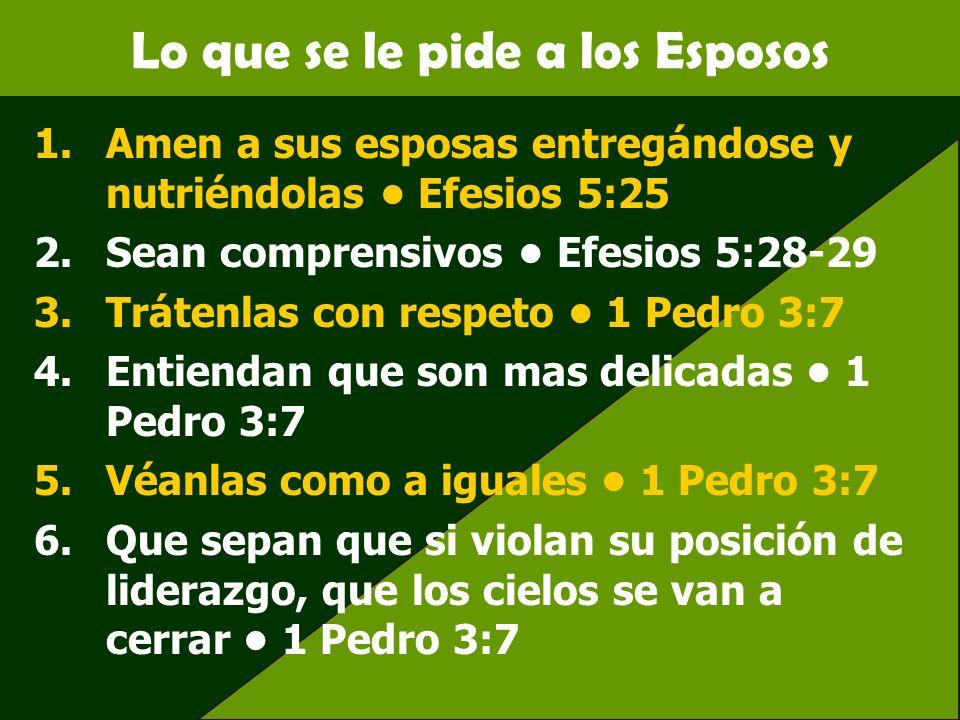 Lo que se le pide a los Esposos 1.Amen a sus esposas entregándose y nutriéndolas Efesios 5:25 2.Sean comprensivos Efesios 5:28-29 3.Trátenlas con resp