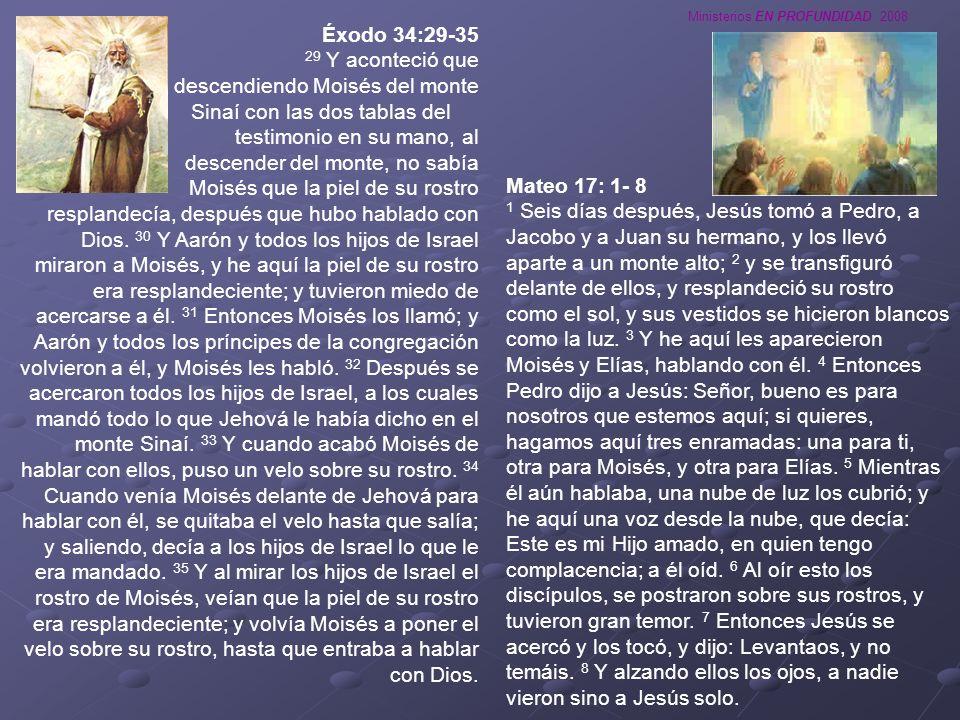 Ministerios EN PROFUNDIDAD 2008 Mateo 17: 1- 8 1 Seis días después, Jesús tomó a Pedro, a Jacobo y a Juan su hermano, y los llevó aparte a un monte al