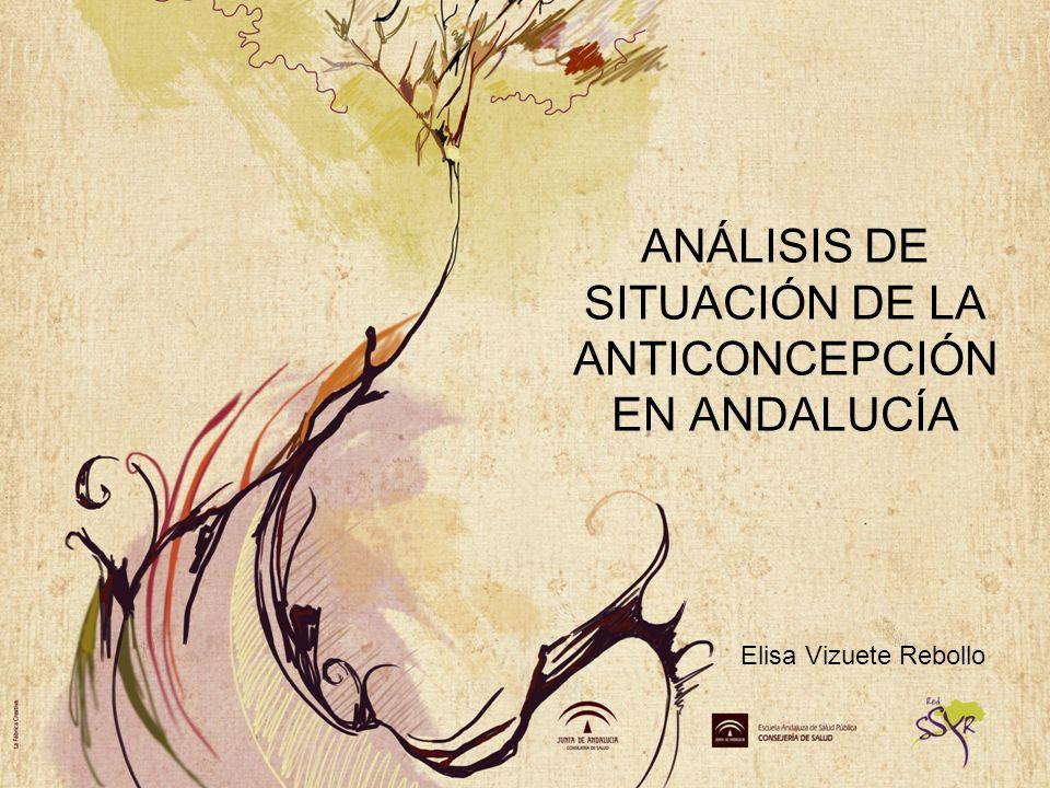 ANÁLISIS DE SITUACIÓN DE LA ANTICONCEPCIÓN EN ANDALUCÍA Elisa Vizuete Rebollo