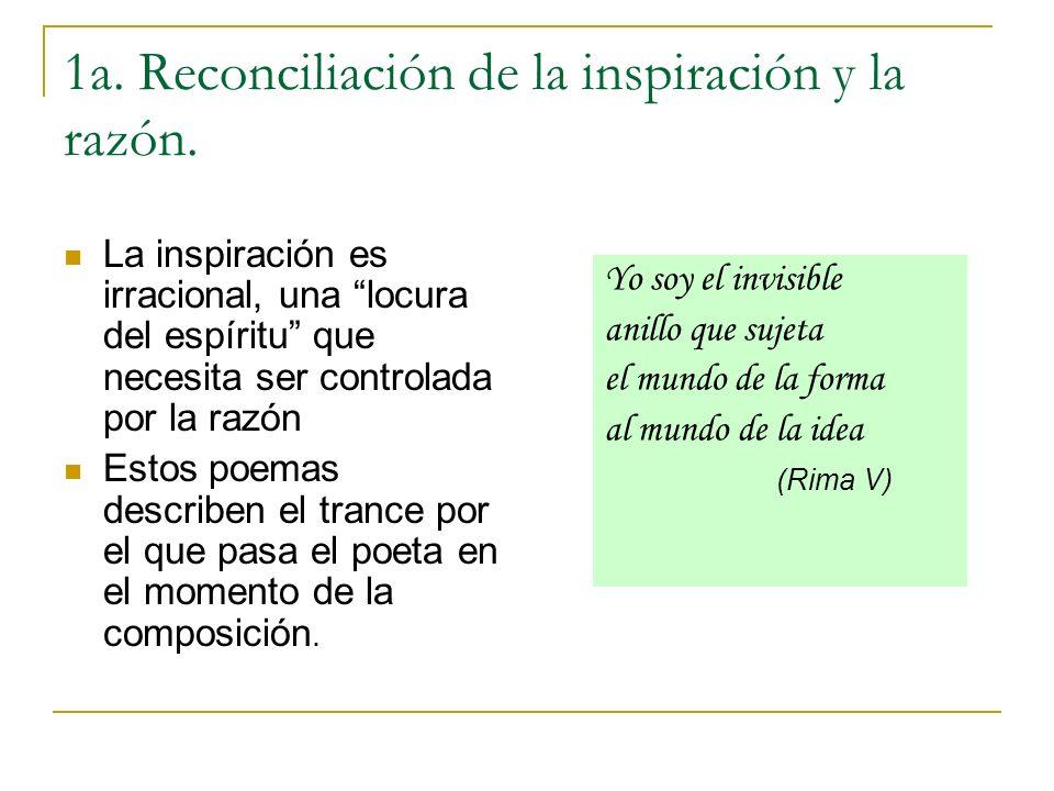 1a. Reconciliación de la inspiración y la razón. La inspiración es irracional, una locura del espíritu que necesita ser controlada por la razón Estos