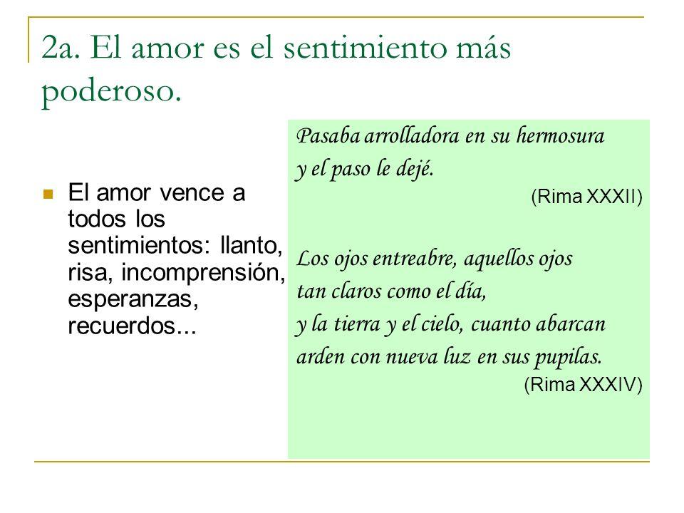 2a. El amor es el sentimiento más poderoso. El amor vence a todos los sentimientos: llanto, risa, incomprensión, esperanzas, recuerdos... Pasaba arrol