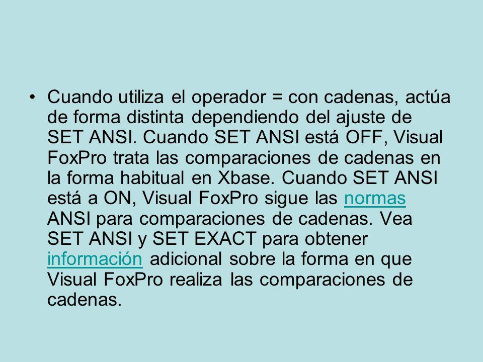 Cuando utiliza el operador = con cadenas, actúa de forma distinta dependiendo del ajuste de SET ANSI. Cuando SET ANSI está OFF, Visual FoxPro trata la