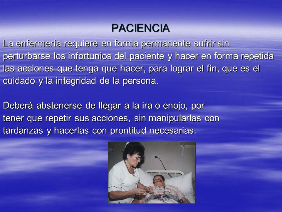 PACIENCIA La enfermería requiere en forma permanente sufrir sin perturbarse los infortunios del paciente y hacer en forma repetida las acciones que te