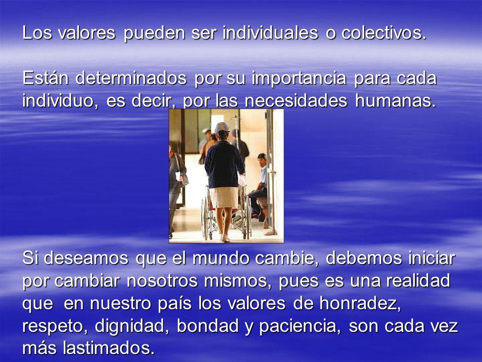 Los valores pueden ser individuales o colectivos. Están determinados por su importancia para cada individuo, es decir, por las necesidades humanas. Si