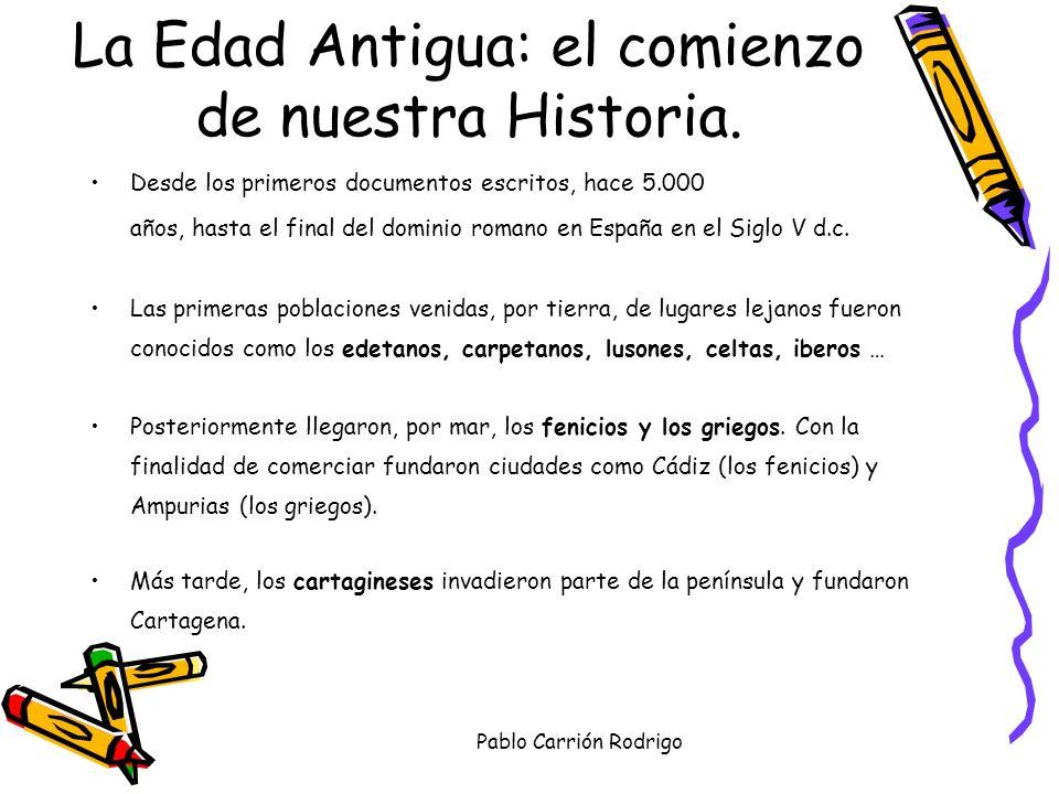Pablo Carrión Rodrigo Desde los primeros documentos escritos, hace 5.000 años, hasta el final del dominio romano en España en el Siglo V d.c. Las prim