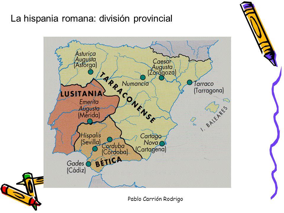 Pablo Carrión Rodrigo La hispania romana: división provincial