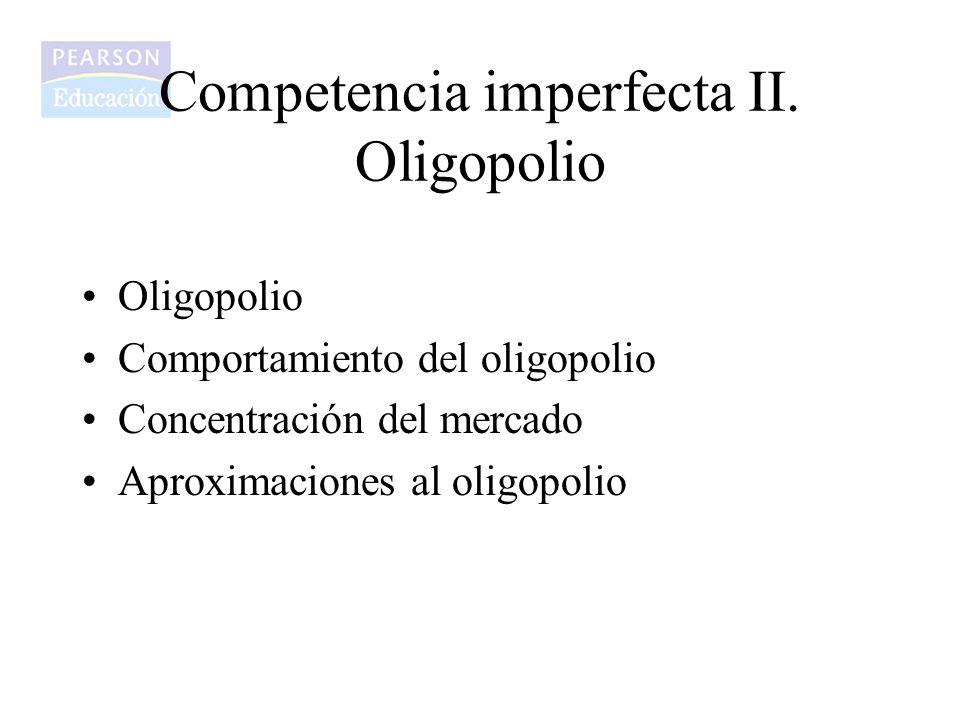 Oligopolio Comportamiento del oligopolio Concentración del mercado Aproximaciones al oligopolio
