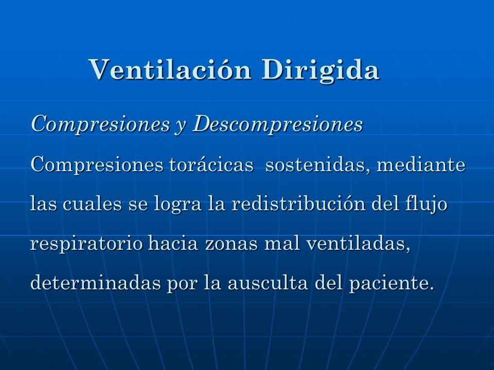 Compresiones y Descompresiones Compresiones torácicas sostenidas, mediante las cuales se logra la redistribución del flujo respiratorio hacia zonas ma