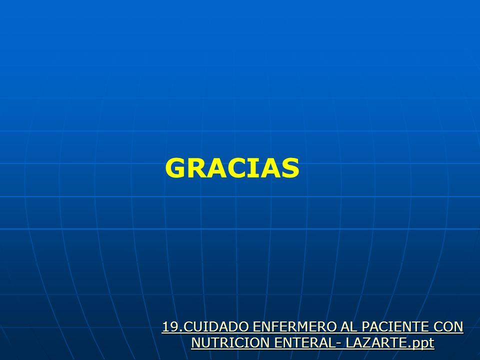 GRACIAS 19.CUIDADO ENFERMERO AL PACIENTE CON NUTRICION ENTERAL- LAZARTE.ppt 19.CUIDADO ENFERMERO AL PACIENTE CON NUTRICION ENTERAL- LAZARTE.ppt