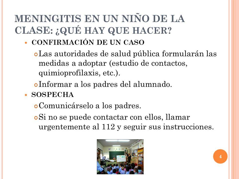 4 MENINGITIS EN UN NIÑO DE LA CLASE: ¿QUÉ HAY QUE HACER? CONFIRMACIÓN DE UN CASO Las autoridades de salud pública formularán las medidas a adoptar (es