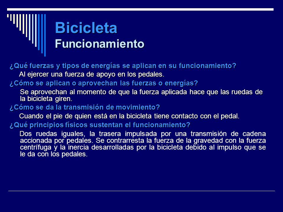Bicicleta Funcionamiento ¿Qué fuerzas y tipos de energías se aplican en su funcionamiento? Al ejercer una fuerza de apoyo en los pedales. Al ejercer u
