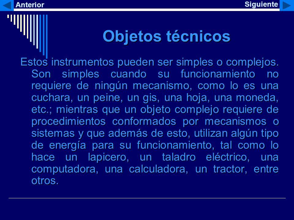 Objetos técnicos Estos instrumentos pueden ser simples o complejos. Son simples cuando su funcionamiento no requiere de ningún mecanismo, como lo es u