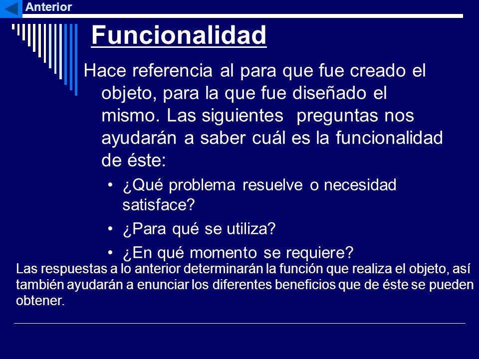 Funcionalidad Hace referencia al para que fue creado el objeto, para la que fue diseñado el mismo. Las siguientes preguntas nos ayudarán a saber cuál