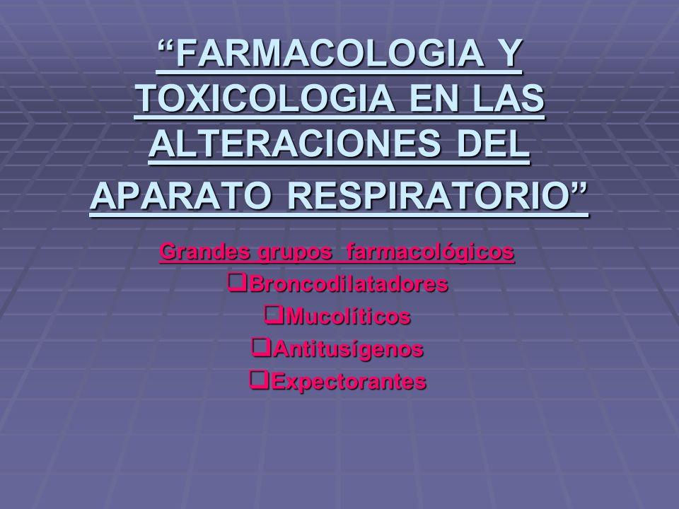 FARMACOLOGIA Y TOXICOLOGIA EN LAS ALTERACIONES DEL APARATO RESPIRATORIO Grandes grupos farmacológicos Broncodilatadores Broncodilatadores Mucolíticos