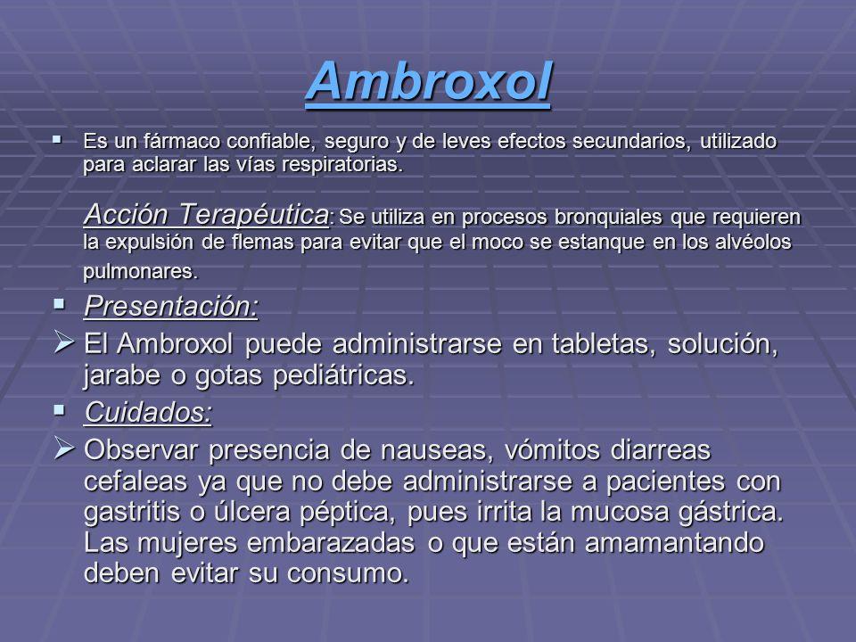 Ambroxol Es un fármaco confiable, seguro y de leves efectos secundarios, utilizado para aclarar las vías respiratorias. Acción Terapéutica : Se utiliz