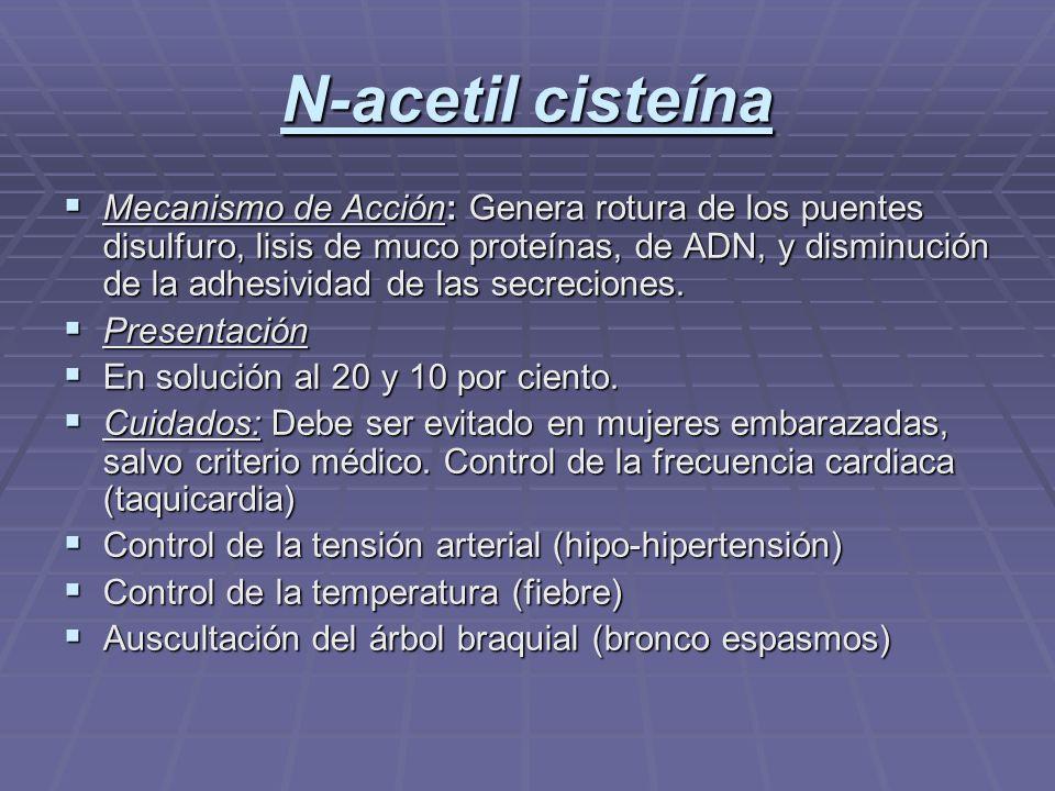 N-acetil cisteína Mecanismo de Acción: Genera rotura de los puentes disulfuro, lisis de muco proteínas, de ADN, y disminución de la adhesividad de las