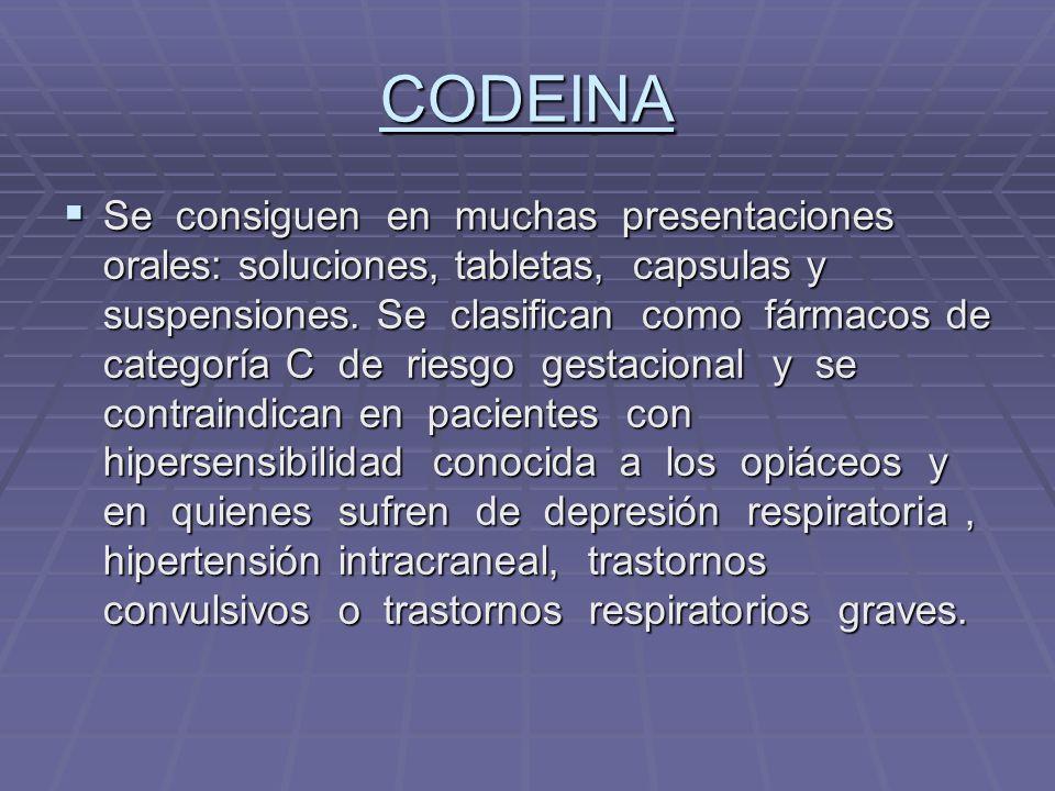 CODEINA Se consiguen en muchas presentaciones orales: soluciones, tabletas, capsulas y suspensiones. Se clasifican como fármacos de categoría C de rie