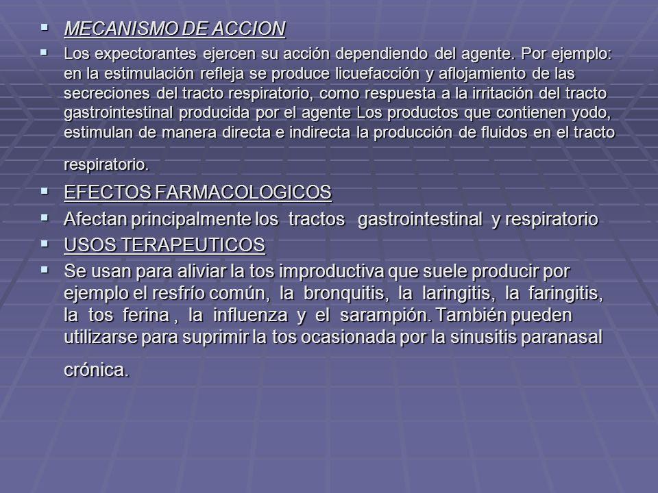 MECANISMO DE ACCION MECANISMO DE ACCION Los expectorantes ejercen su acción dependiendo del agente. Por ejemplo: en la estimulación refleja se produce