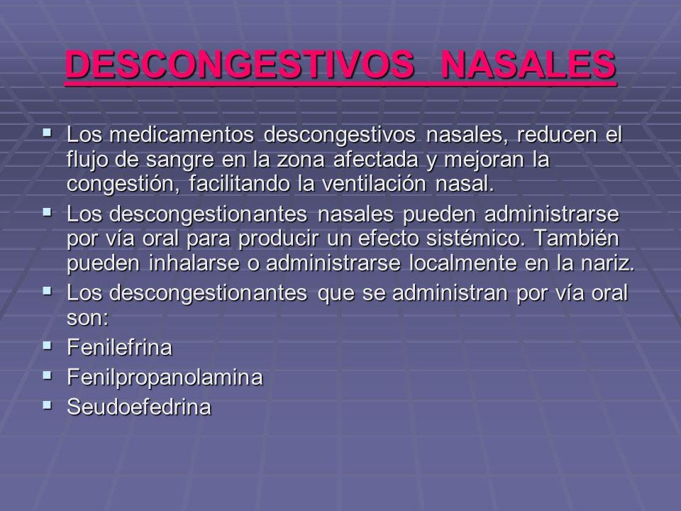 DESCONGESTIVOS NASALES Los medicamentos descongestivos nasales, reducen el flujo de sangre en la zona afectada y mejoran la congestión, facilitando la