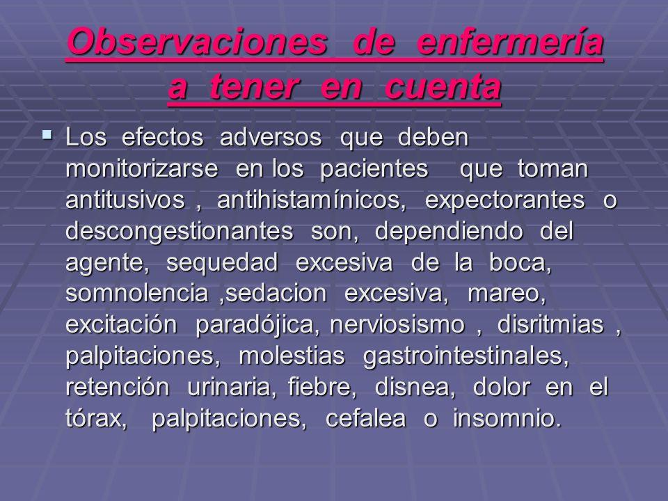 Observaciones de enfermería a tener en cuenta Los efectos adversos que deben monitorizarse en los pacientes que toman antitusivos, antihistamínicos, e