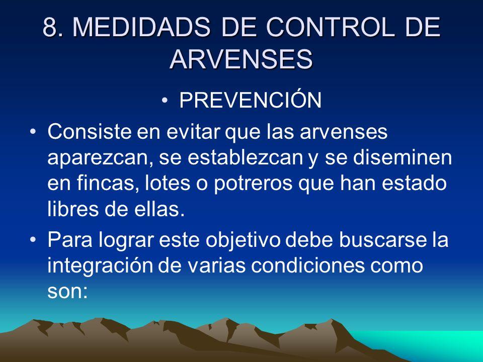 8. MEDIDADS DE CONTROL DE ARVENSES PREVENCIÓN Consiste en evitar que las arvenses aparezcan, se establezcan y se diseminen en fincas, lotes o potreros