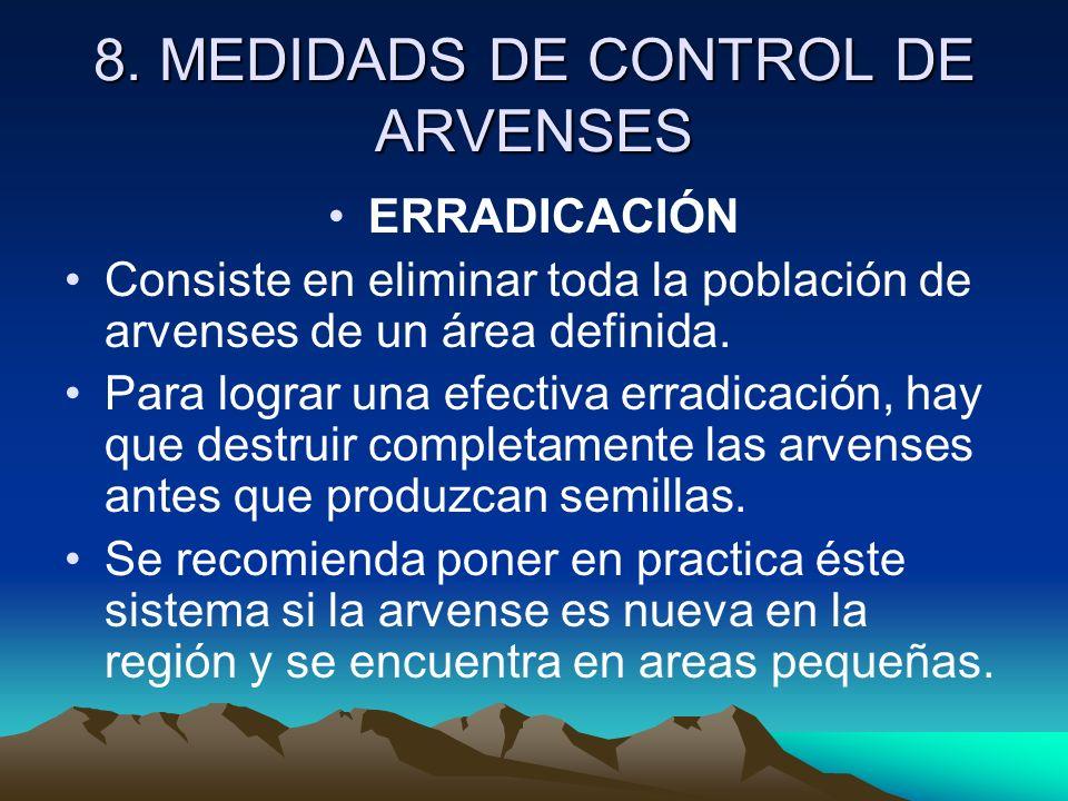 8. MEDIDADS DE CONTROL DE ARVENSES ERRADICACIÓN Consiste en eliminar toda la población de arvenses de un área definida. Para lograr una efectiva errad