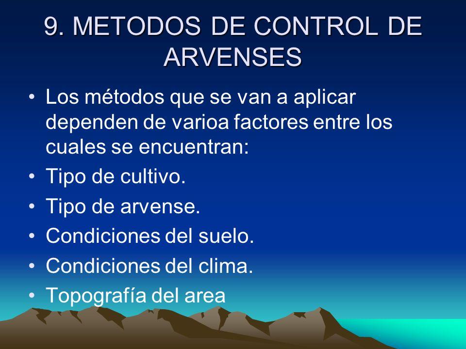 9. METODOS DE CONTROL DE ARVENSES Los métodos que se van a aplicar dependen de varioa factores entre los cuales se encuentran: Tipo de cultivo. Tipo d