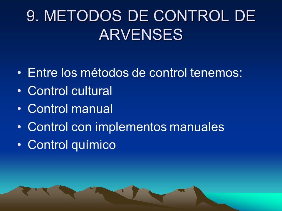 9. METODOS DE CONTROL DE ARVENSES Entre los métodos de control tenemos: Control cultural Control manual Control con implementos manuales Control quími