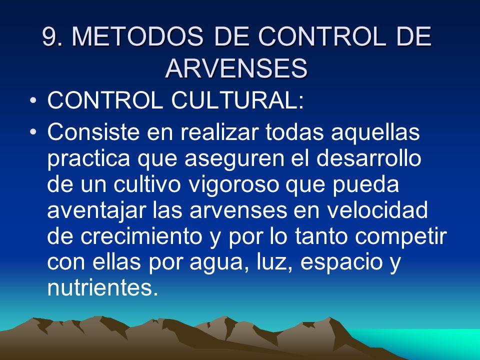 9. METODOS DE CONTROL DE ARVENSES CONTROL CULTURAL: Consiste en realizar todas aquellas practica que aseguren el desarrollo de un cultivo vigoroso que