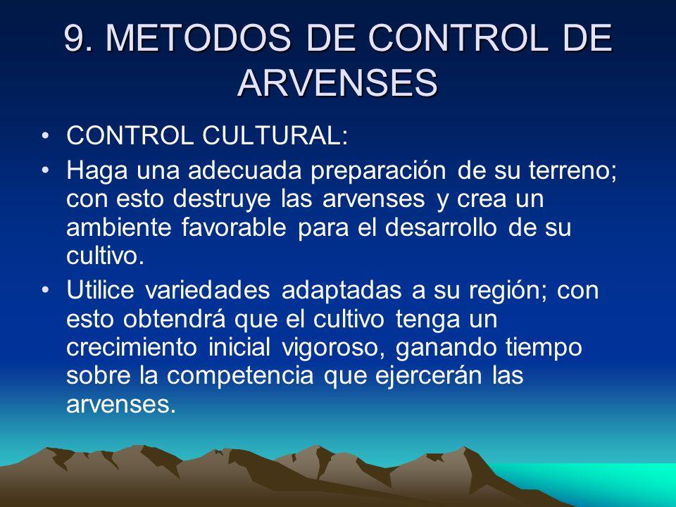 9. METODOS DE CONTROL DE ARVENSES CONTROL CULTURAL: Haga una adecuada preparación de su terreno; con esto destruye las arvenses y crea un ambiente fav