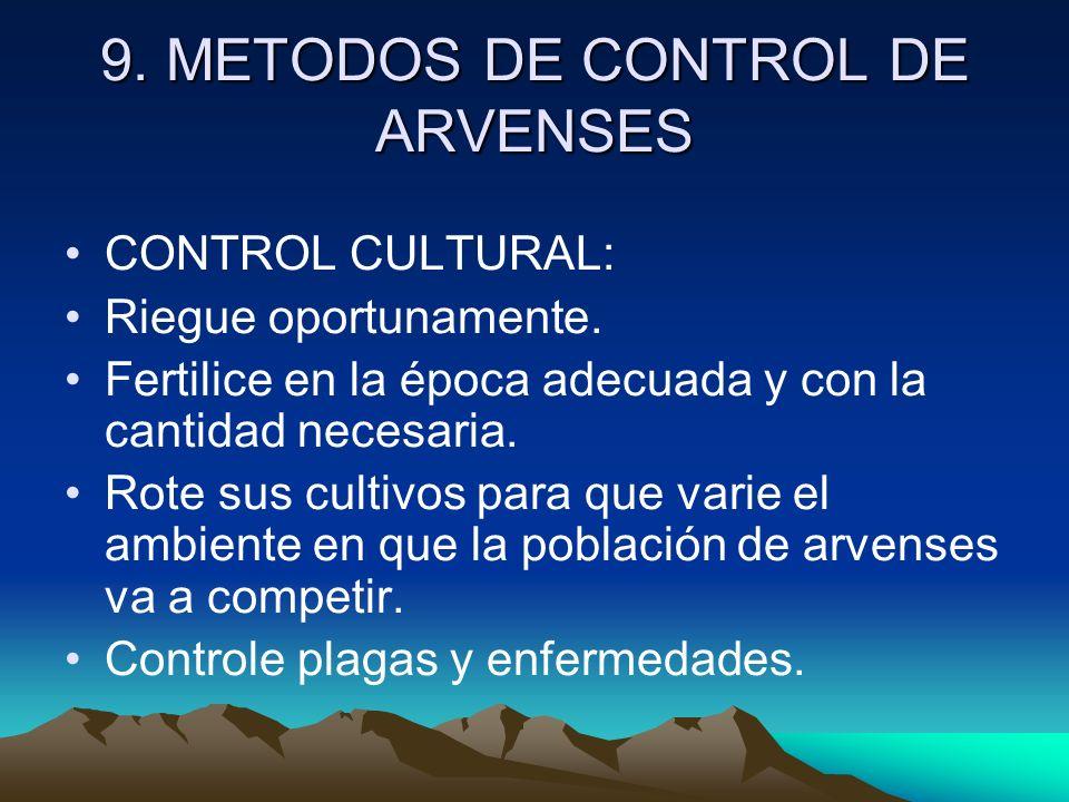 9. METODOS DE CONTROL DE ARVENSES CONTROL CULTURAL: Riegue oportunamente. Fertilice en la época adecuada y con la cantidad necesaria. Rote sus cultivo