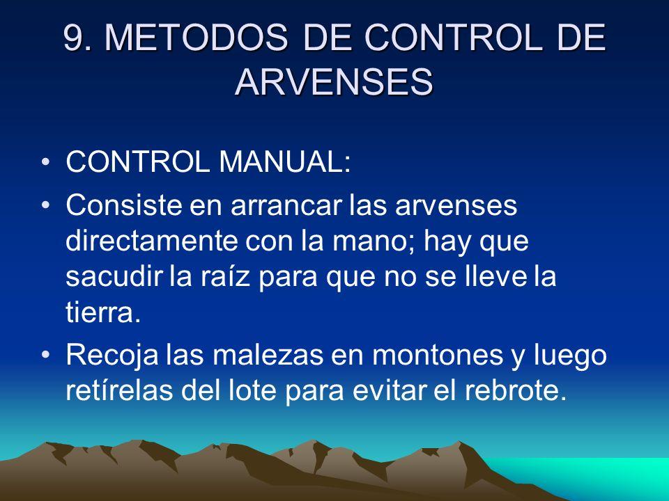 9. METODOS DE CONTROL DE ARVENSES CONTROL MANUAL: Consiste en arrancar las arvenses directamente con la mano; hay que sacudir la raíz para que no se l