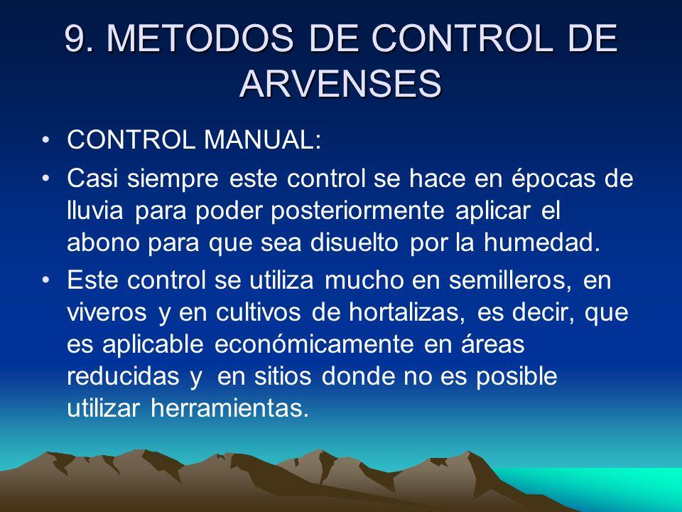9. METODOS DE CONTROL DE ARVENSES CONTROL MANUAL: Casi siempre este control se hace en épocas de lluvia para poder posteriormente aplicar el abono par