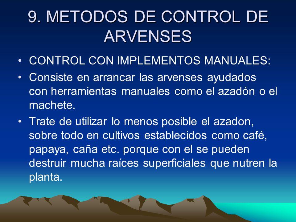 9. METODOS DE CONTROL DE ARVENSES CONTROL CON IMPLEMENTOS MANUALES: Consiste en arrancar las arvenses ayudados con herramientas manuales como el azadó